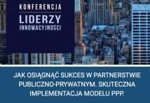 Liderzy Innowacyjności - Jak osiągnąć sukces w Partnerstwie publiczno-prywatnym. Skuteczna implementacja modelu PPP