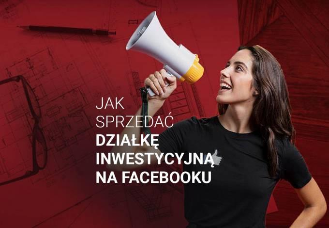 Jak sprzedać działkę inwestycyjną na Facebooku?